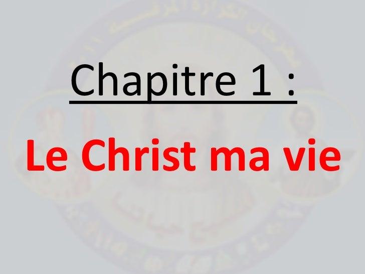 Chapitre 1: <br />Le Christ ma vie<br />