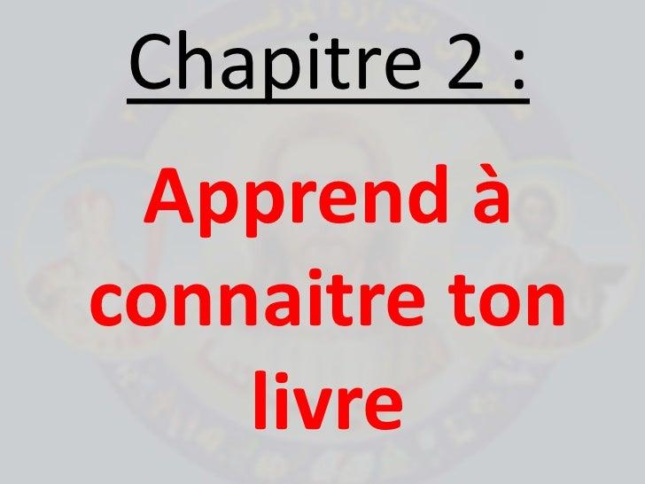 Chapitre 2: <br />Apprend à connaitre ton livre<br />