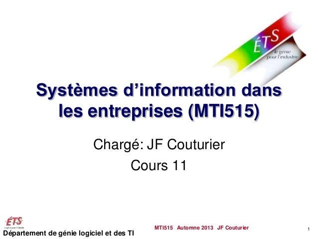 Département de génie logiciel et des TI Systèmes d'information dans les entreprises (MTI515) Chargé: JF Couturier Cours 11...