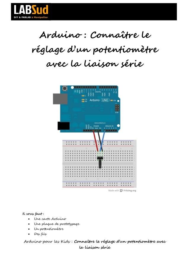 Arduino : Connaître le       réglage d'un potentiomètre                 avec la liaison sérieIl vous faut :      Une cart...