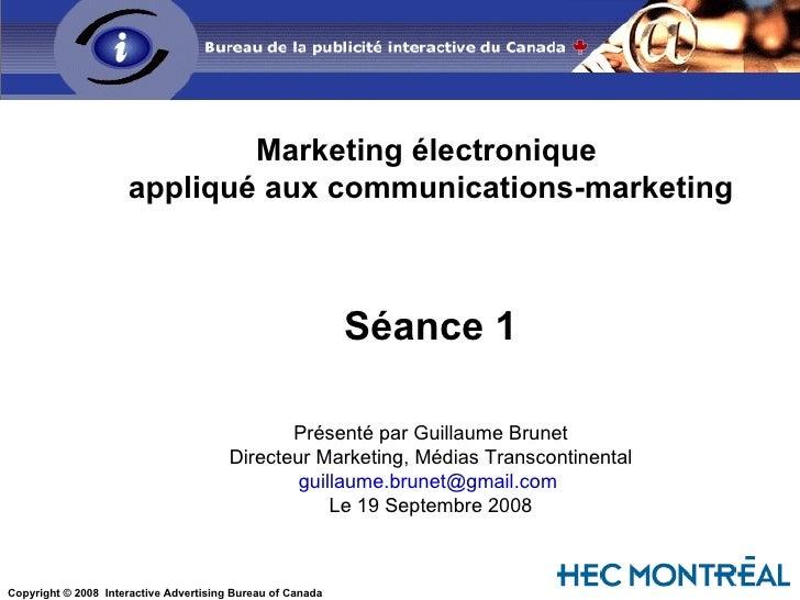 Marketing électronique  appliqué aux communications-marketing Séance 1 Présenté par Guillaume Brunet Directeur Marketing, ...