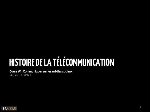 HISTOIREDELATÉLÉCOMMUNICATION Cours #1: Communiquer sur les médias sociaux LEA 2014 Paris 3 1