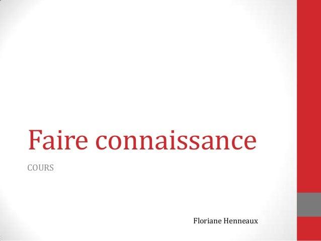 Faire connaissance COURS Floriane Henneaux