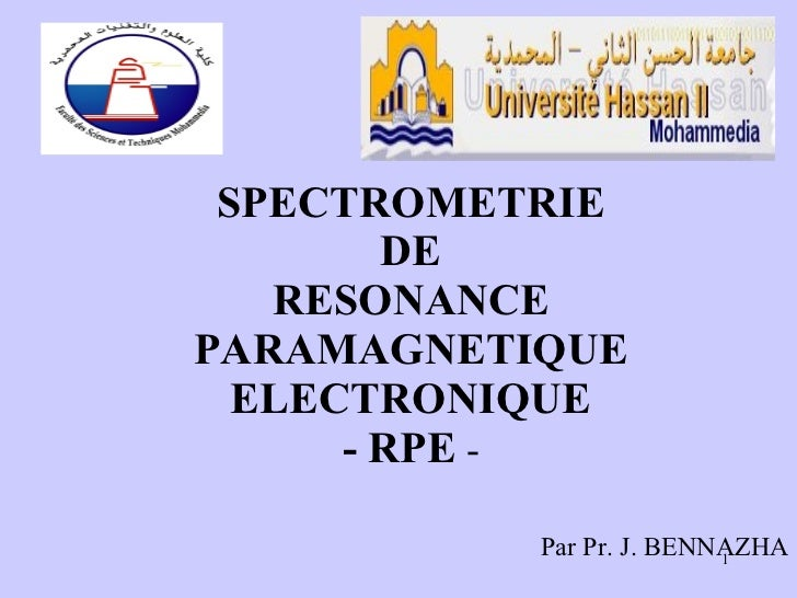 SPECTROMETRIE DE RESONANCE PARAMAGNETIQUE ELECTRONIQUE - RPE  - Par Pr. J. BENNAZHA
