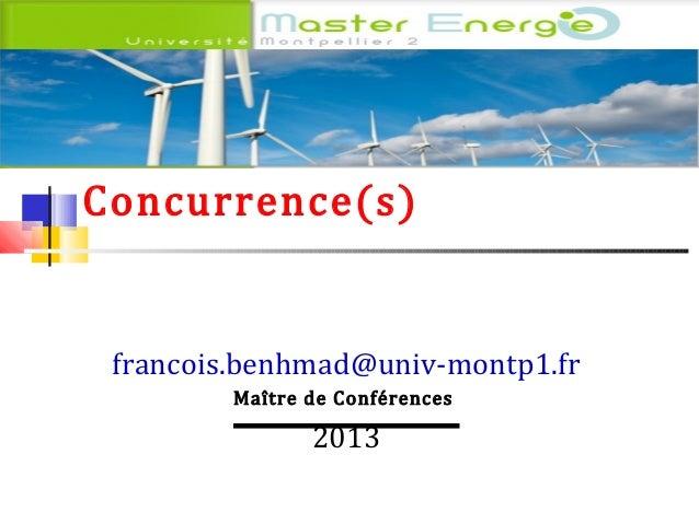 Marché et Concurrence(s)  francois.benhmad@univ-montp1.fr Maître de Conférences  2013