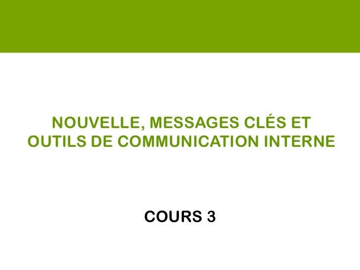 NOUVELLE, MESSAGES CLÉS ETOUTILS DE COMMUNICATION INTERNE           COURS 2