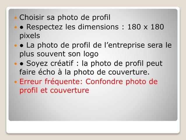  Choisir sa photo de profil  ● Respectez les dimensions : 180 x 180 pixels  ● La photo de profil de l'entreprise sera l...