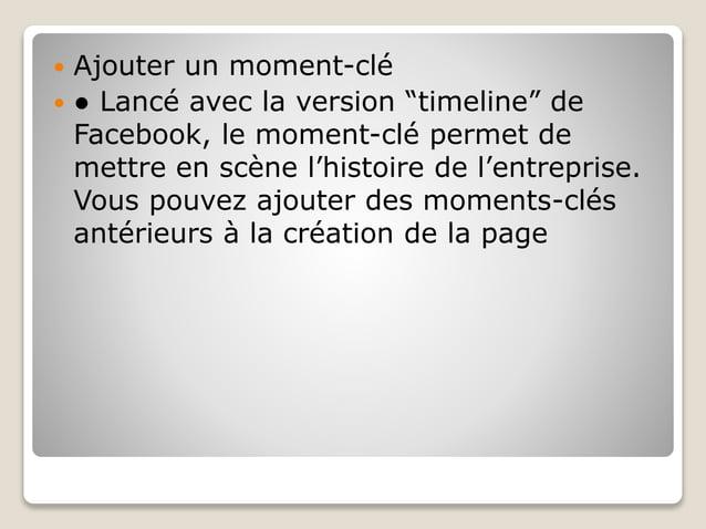 """ Ajouter un moment-clé  ● Lancé avec la version """"timeline"""" de Facebook, le moment-clé permet de mettre en scène l'histoi..."""