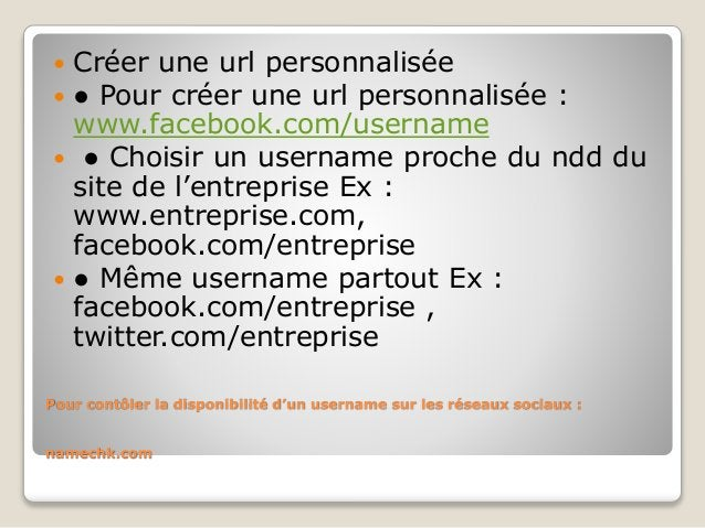 Pour contôler la disponibilité d'un username sur les réseaux sociaux : namechk.com  Créer une url personnalisée  ● Pour ...