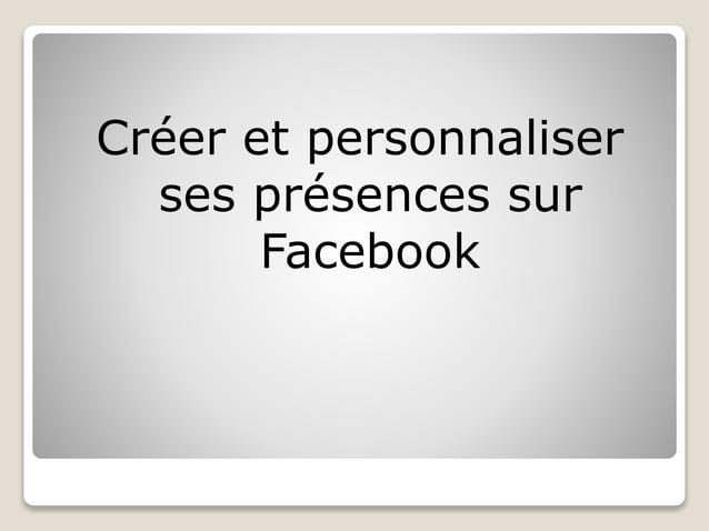 Créer et personnaliser ses présences sur Facebook