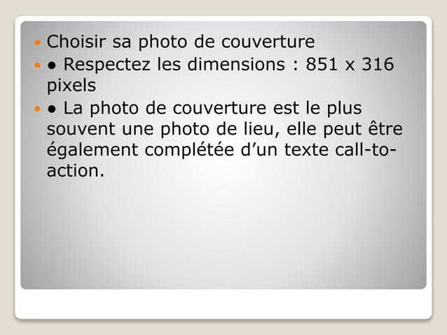  Choisir sa photo de couverture  ● Respectez les dimensions : 851 x 316 pixels  ● La photo de couverture est le plus so...