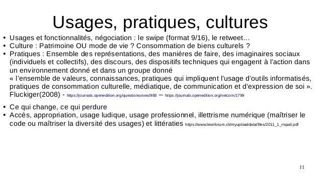 11 ● Usages et fonctionnalités, négociation : le swipe (format 9/16), le retweet… ● Culture : Patrimoine OU mode de vie ? ...