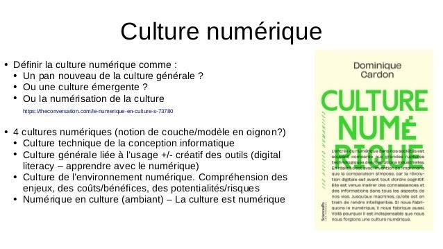 ● Définir la culture numérique comme : ● Un pan nouveau de la culture générale ? ● Ou une culture émergente ? ● Ou la numé...
