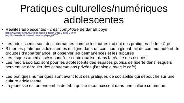 Pratiques culturelles/numériques adolescentes ● Réalités adolescentes - c'est compliqué de danah boyd https://www.cairn.in...