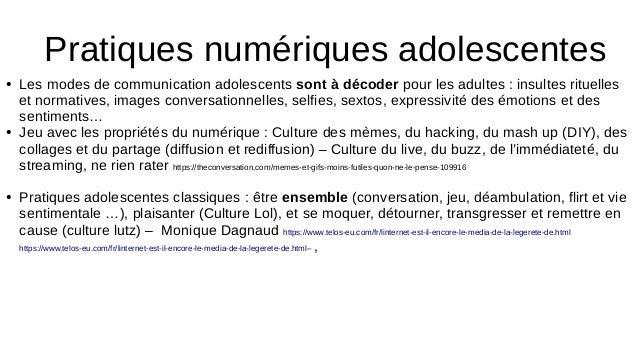 Pratiques numériques adolescentes ● Les modes de communication adolescents sont à décoder pour les adultes : insultes ritu...