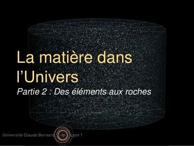 La matière dans l'Univers Partie 2 : Des éléments aux roches