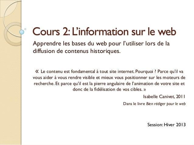 Cours 2: L'information sur le webApprendre les bases du web pour l'utiliser lors de ladiffusion de contenus historiques. «...