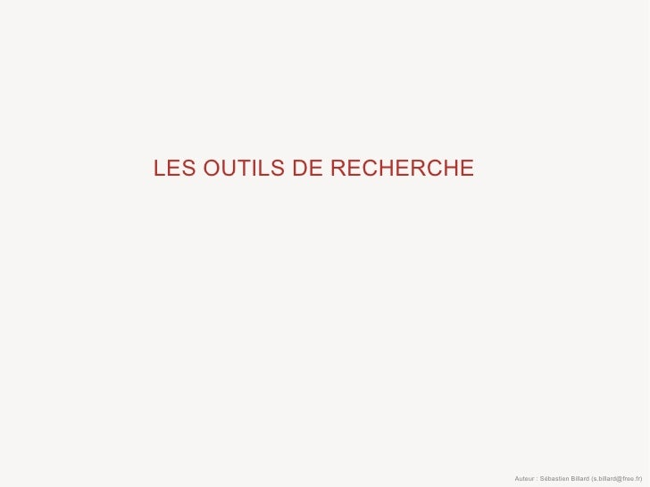 LES OUTILS DE RECHERCHE                               Auteur : Sébastien Billard (s.billard@free.fr)