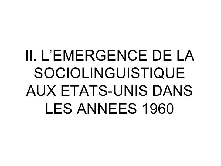 II. L'EMERGENCE DE LA SOCIOLINGUISTIQUE AUX ETATS-UNIS DANS LES ANNEES 1960