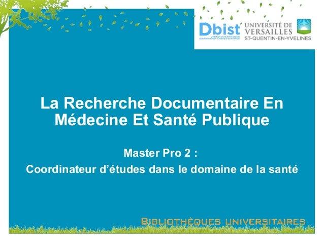 La Recherche Documentaire En Médecine Et Santé Publique Master Pro 2 : Coordinateur d'études dans le domaine de la santé
