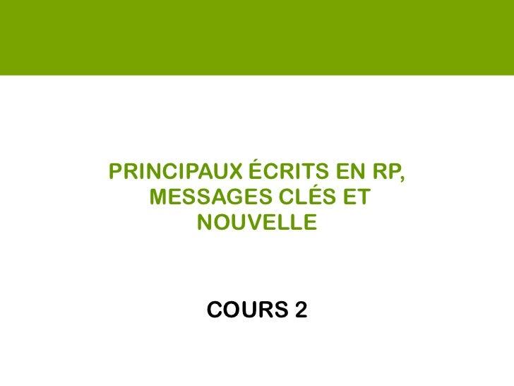 PRINCIPAUX ÉCRITS EN RP,   MESSAGES CLÉS ET        NOUVELLE        COURS 2