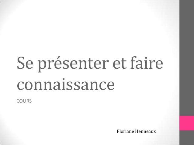 Se présenter et faire connaissance COURS Floriane Henneaux