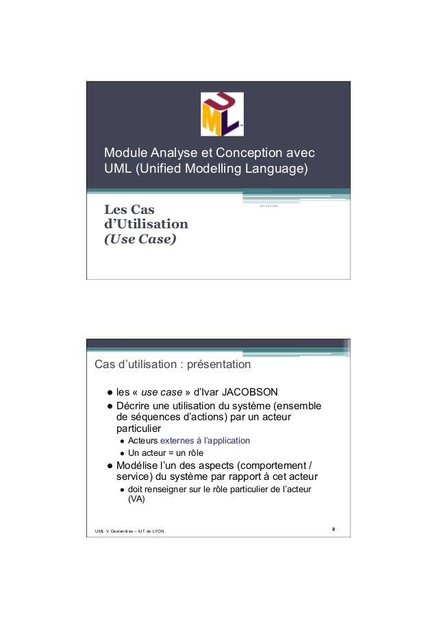 7/10/13 1 IUT de LYON Module Analyse et Conception avec UML (Unified Modelling Language) Les Cas d'Utilisation (Use Case) ...