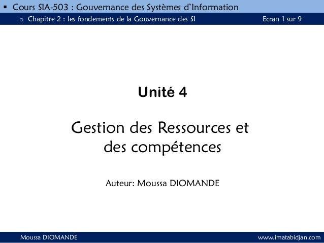 Unité 4 Gestion des Ressources et des compétences Auteur: Moussa DIOMANDE Moussa DIOMANDE www.imatabidjan.com  Cours SIA-...
