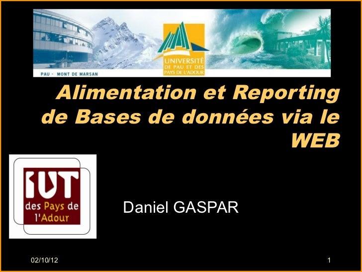 Alimentation et Reporting  de Bases de données via le                       WEB           Daniel GASPAR02/10/12           ...