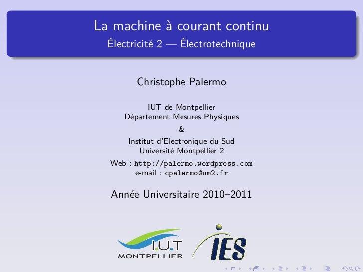 La machine à courant continu  Électricité 2 — Électrotechnique        Christophe Palermo           IUT de Montpellier     ...