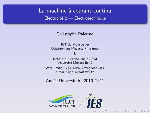La machine à courant continu Électricité 2 — Électrotechnique  Christophe Palermo IUT de Montpellier Département Mesures P...