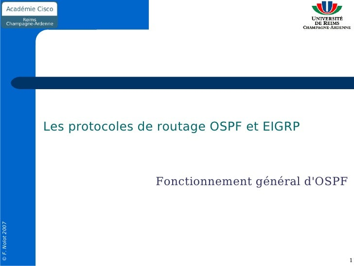 Les protocoles de routage OSPF et EIGRP                                   Fonctionnement général dOSPF© F. Nolot 2007     ...