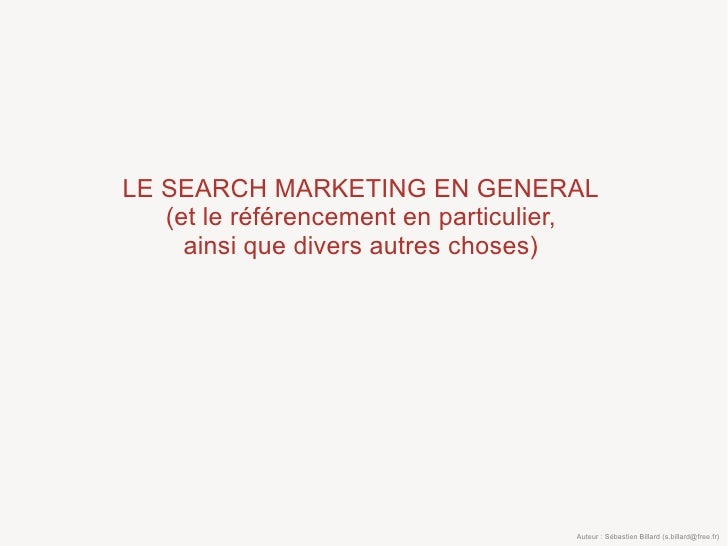 LE SEARCH MARKETING EN GENERAL    (et le référencement en particulier,      ainsi que divers autres choses)               ...