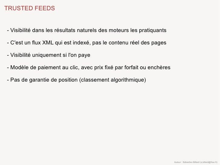 TRUSTED FEEDS   - Visibilité dans les résultats naturels des moteurs les pratiquants  - C'est un flux XML qui est indexé, ...