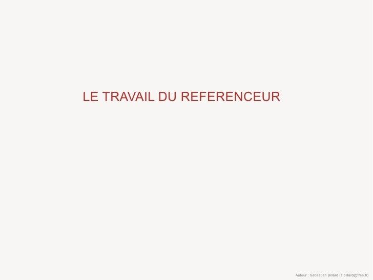 LE TRAVAIL DU REFERENCEUR                                 Auteur : Sébastien Billard (s.billard@free.fr)