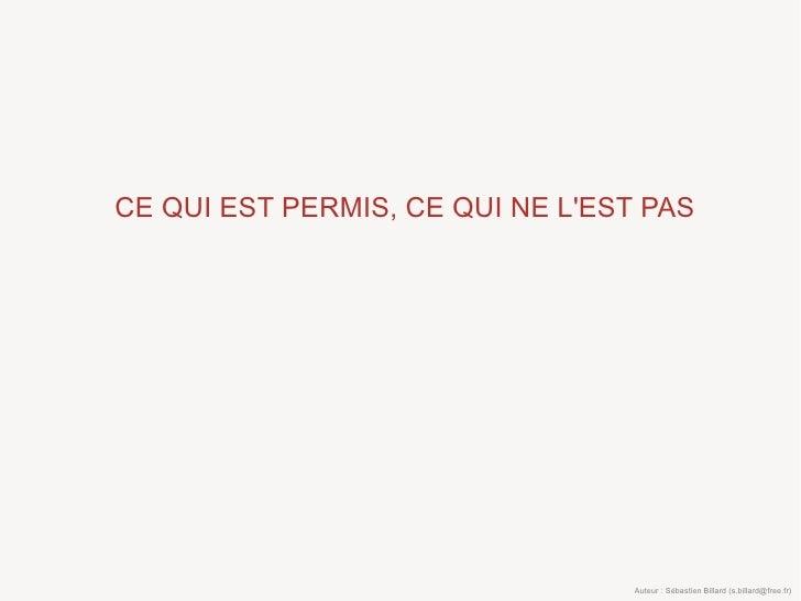 CE QUI EST PERMIS, CE QUI NE L'EST PAS                                       Auteur : Sébastien Billard (s.billard@free.fr)