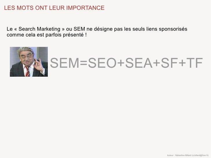 LES MOTS ONT LEUR IMPORTANCE   Le «Search Marketing» ou SEM ne désigne pas les seuls liens sponsorisés comme cela est pa...