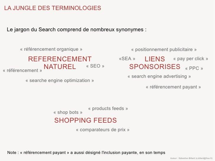 LA JUNGLE DES TERMINOLOGIES    Le jargon du Search comprend de nombreux synonymes :          «référencement organique»  ...