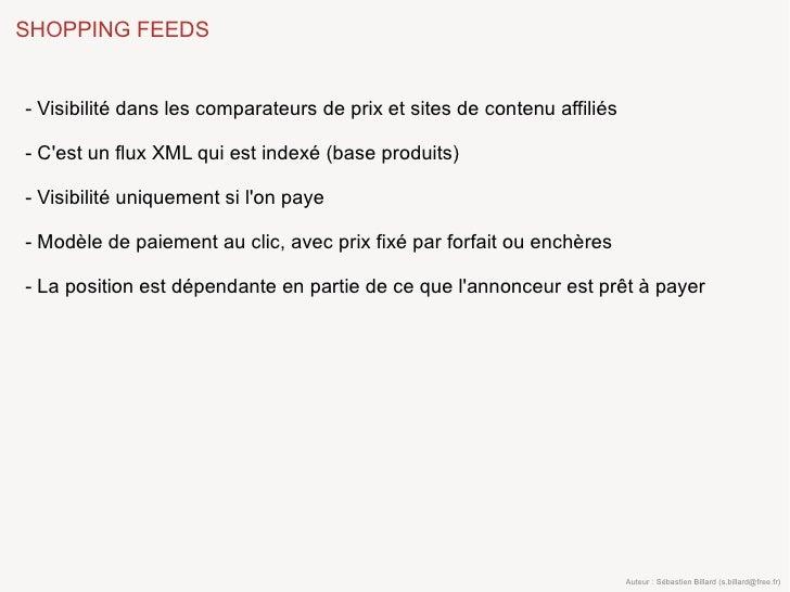SHOPPING FEEDS   - Visibilité dans les comparateurs de prix et sites de contenu affiliés  - C'est un flux XML qui est inde...