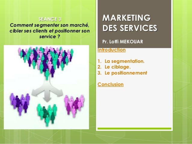 SEANCE 3                    MARKETINGComment segmenter son marché,cibler ses clients et positionner son     DES SERVICES  ...