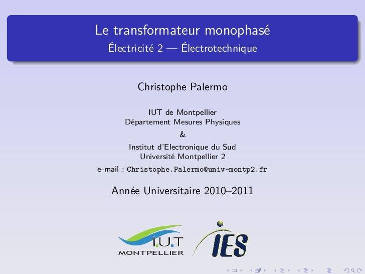 Le transformateur monophasé  Électricité 2 — Électrotechnique         Christophe Palermo            IUT de Montpellier    ...