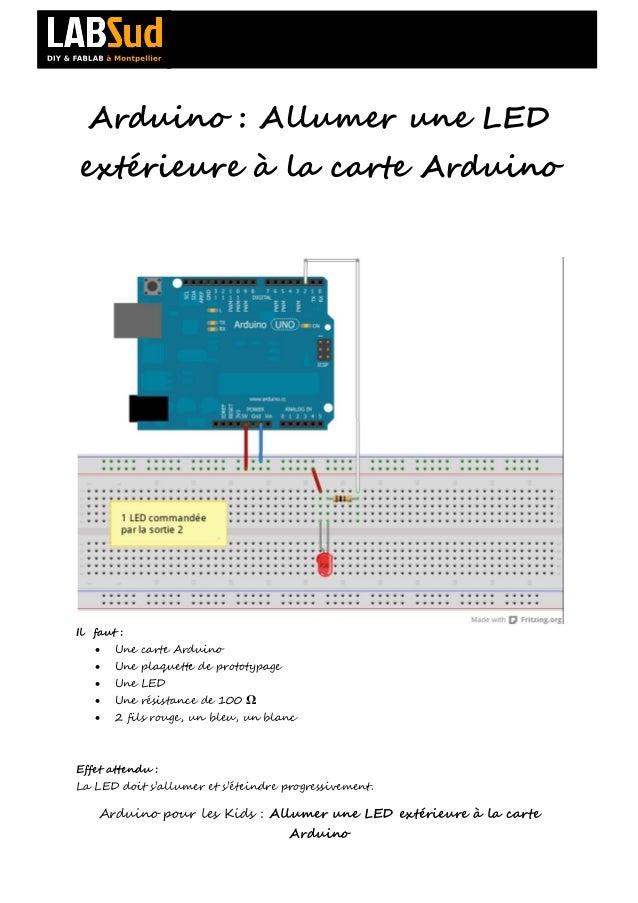 Arduino : Allumer une LEDextérieure à la carte ArduinoIl faut :      Une carte Arduino      Une plaquette de prototypage...