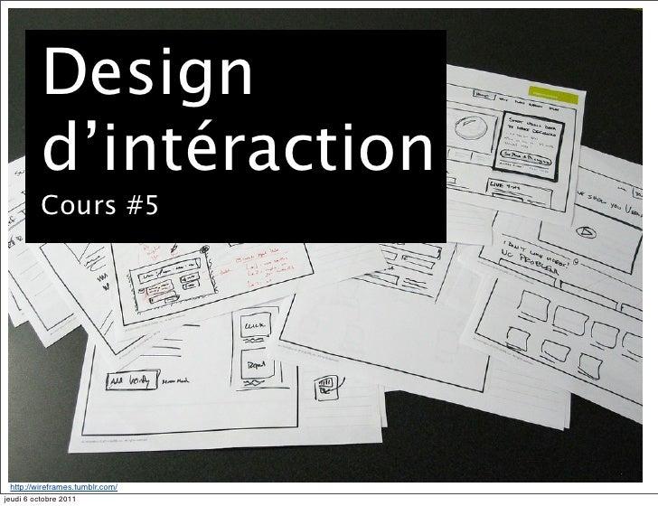 Design          d'intéraction          Cours #5 http://wireframes.tumblr.com/jeudi 6 octobre 2011