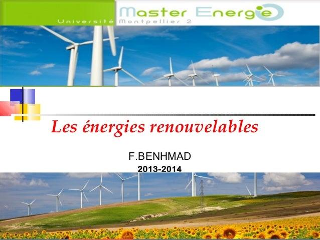 Les énergies renouvelables F.BENHMAD 2013-2014