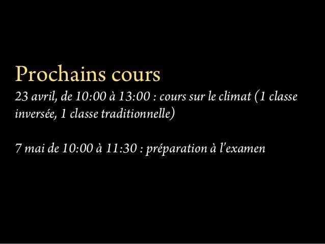 Prochains cours 23 avril, de 10:00 à 13:00 : cours sur le climat (1 classe inversée, 1 classe traditionnelle) 7 mai de 10:...