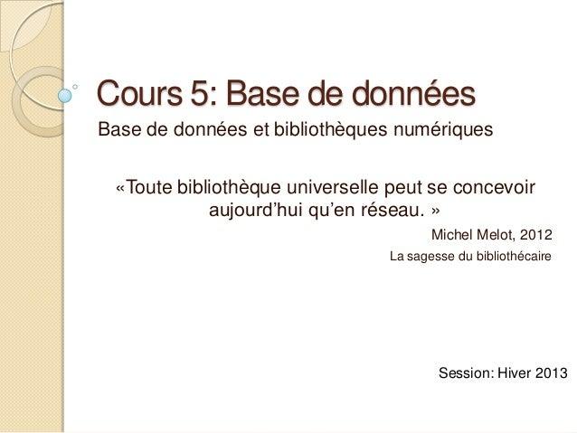 Cours 5: Base de donnéesBase de données et bibliothèques numériques «Toute bibliothèque universelle peut se concevoir     ...