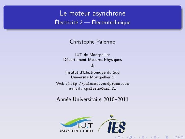 Le moteur asynchroneÉlectricité 2 — Électrotechnique      Christophe Palermo         IUT de Montpellier   Département Mesu...
