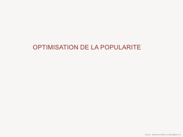 OPTIMISATION DE LA POPULARITE                                     Auteur : Sébastien Billard (s.billard@free.fr)