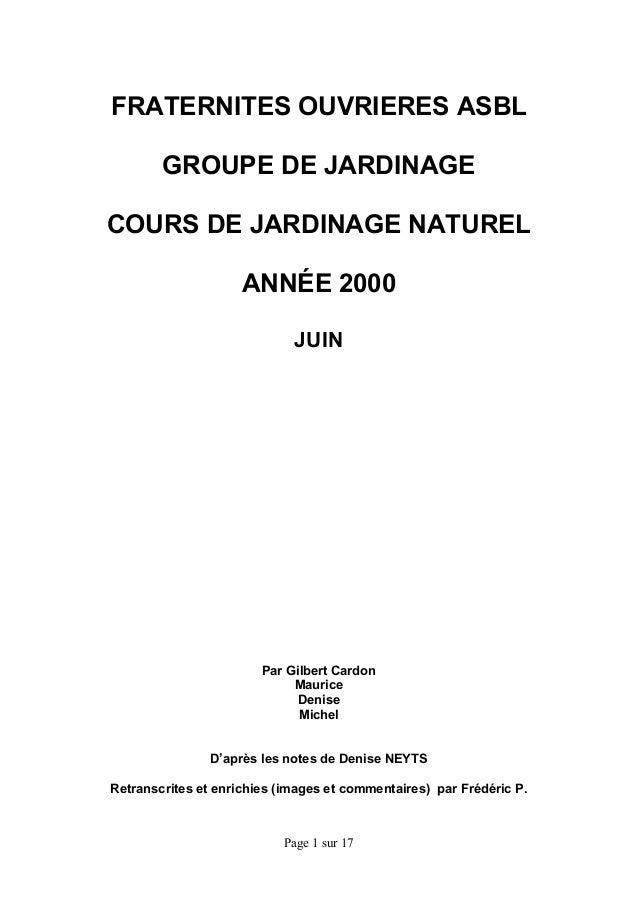 Page 1 sur 17! ! FRATERNITES OUVRIERES ASBL GROUPE DE JARDINAGE COURS DE JARDINAGE NATUREL ANNÉE 2000 JUIN Par Gilbert Car...