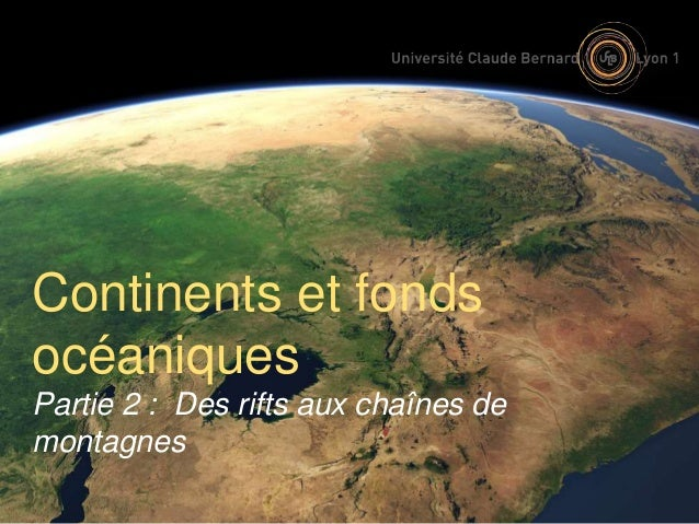 Continents et fonds  océaniques  Partie 2 : Des rifts aux chaînes de  montagnes
